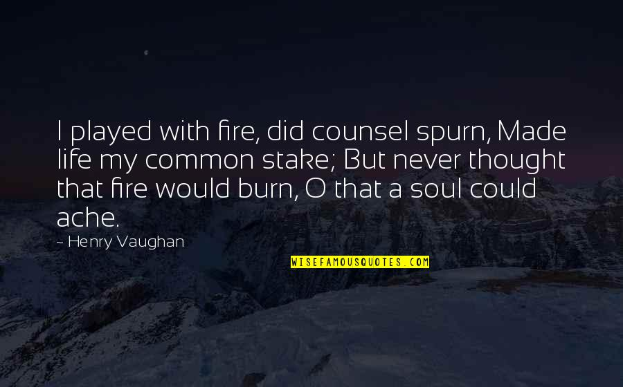 Spurn'd Quotes By Henry Vaughan: I played with fire, did counsel spurn, Made