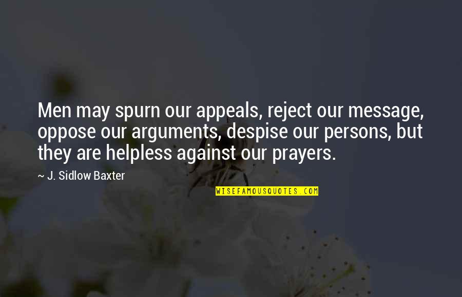 Spurn'd Quotes By J. Sidlow Baxter: Men may spurn our appeals, reject our message,