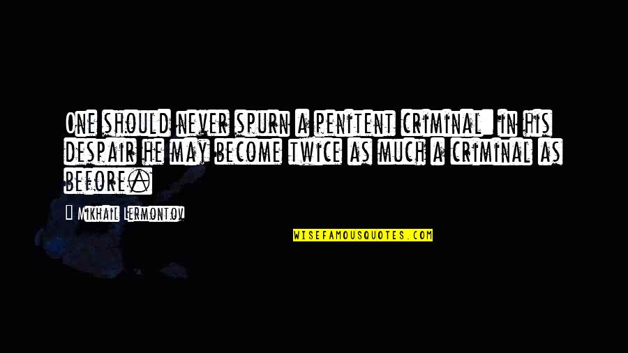 Spurn'd Quotes By Mikhail Lermontov: One should never spurn a penitent criminal: in