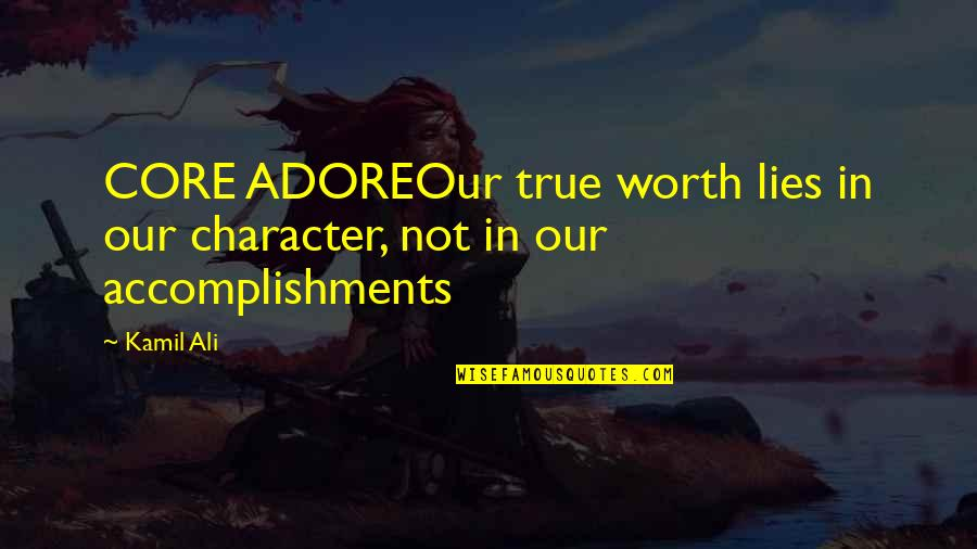 Squalling Quotes By Kamil Ali: CORE ADOREOur true worth lies in our character,