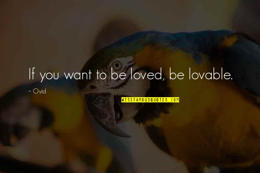 Squalling Quotes By Ovid: If you want to be loved, be lovable.