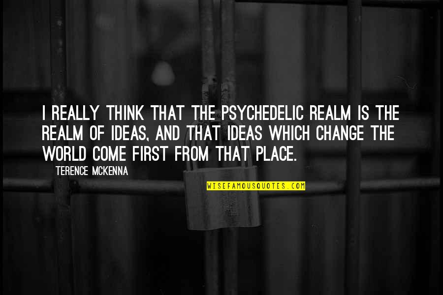 Squalling Quotes By Terence McKenna: I really think that the psychedelic realm is