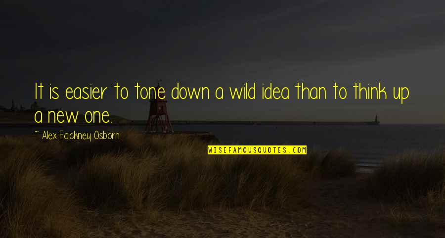 Squareness Quotes By Alex Faickney Osborn: It is easier to tone down a wild