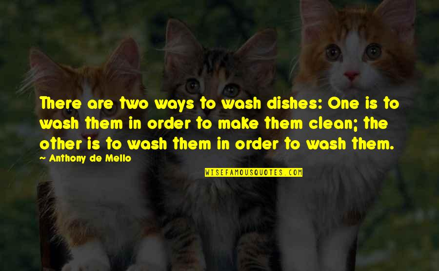 Squareness Quotes By Anthony De Mello: There are two ways to wash dishes: One