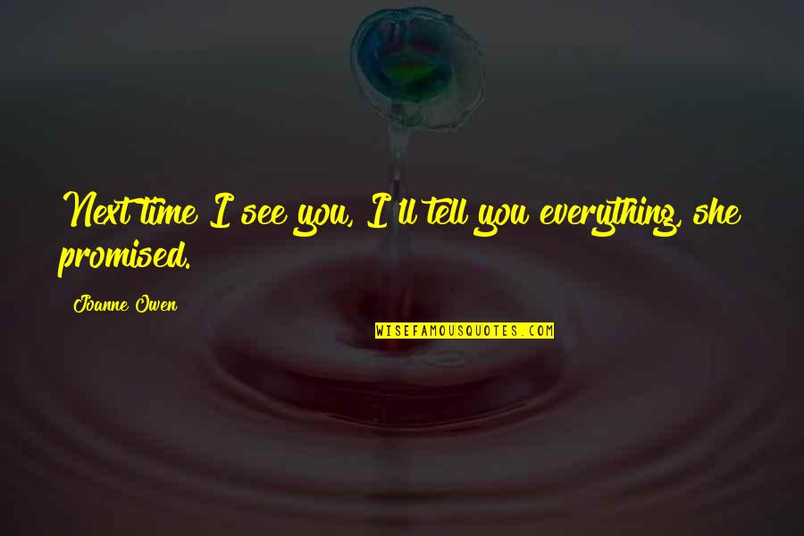 Squareness Quotes By Joanne Owen: Next time I see you, I'll tell you