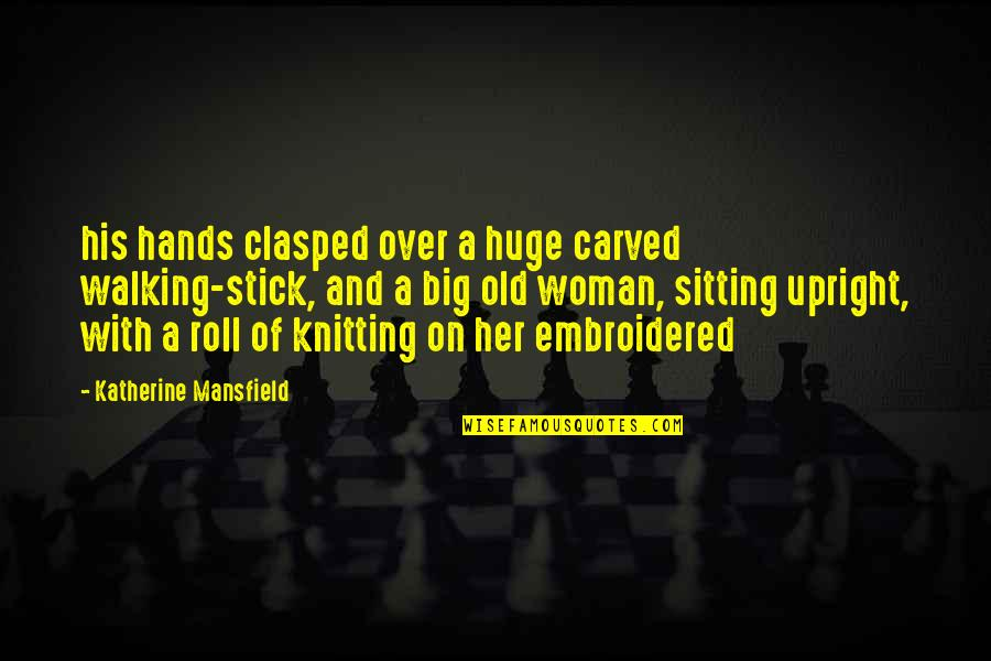Squareness Quotes By Katherine Mansfield: his hands clasped over a huge carved walking-stick,