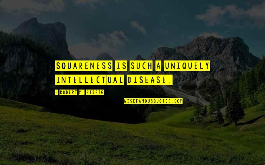 Squareness Quotes By Robert M. Pirsig: Squareness is such a uniquely intellectual disease.