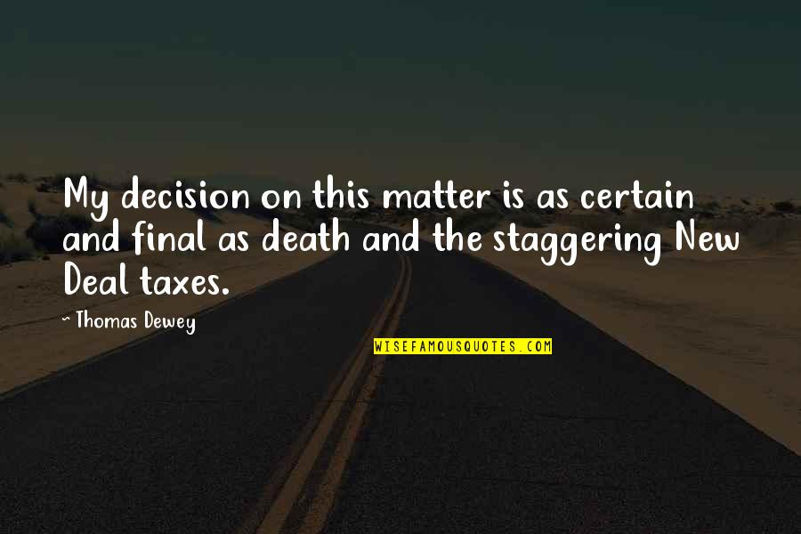 Squareness Quotes By Thomas Dewey: My decision on this matter is as certain
