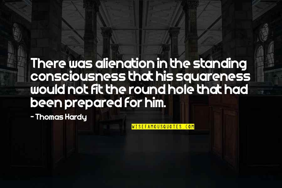 Squareness Quotes By Thomas Hardy: There was alienation in the standing consciousness that