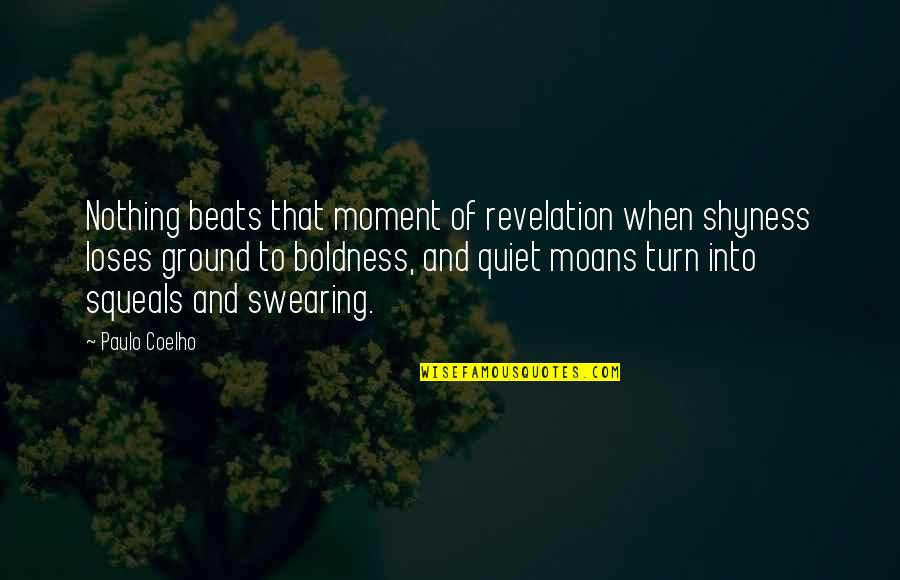Squeals Quotes By Paulo Coelho: Nothing beats that moment of revelation when shyness