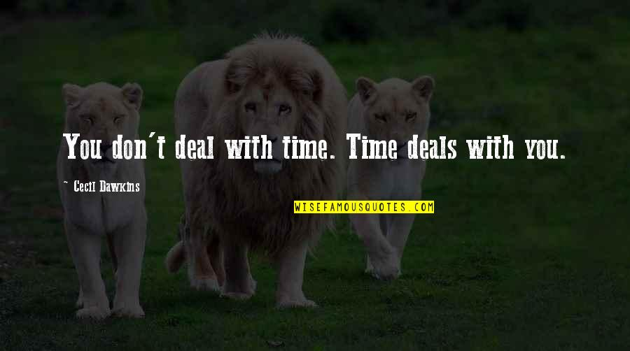 Squeeze Ball Quotes By Cecil Dawkins: You don't deal with time. Time deals with