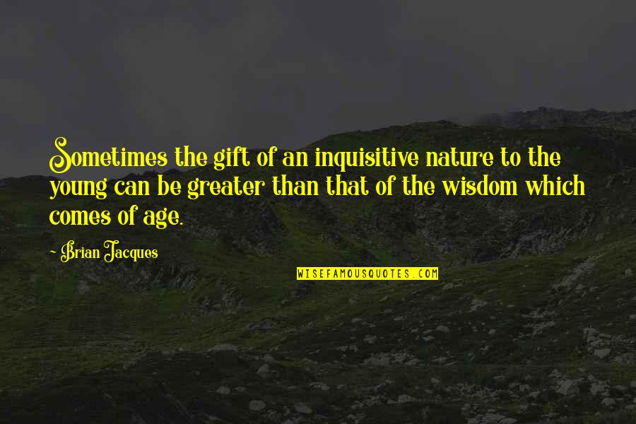Squibb Quotes By Brian Jacques: Sometimes the gift of an inquisitive nature to