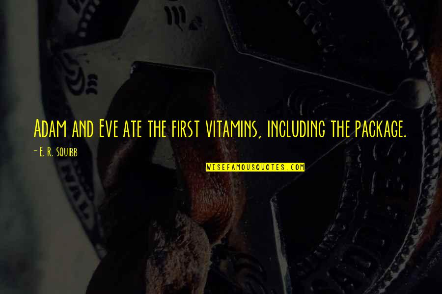 Squibb Quotes By E. R. Squibb: Adam and Eve ate the first vitamins, including