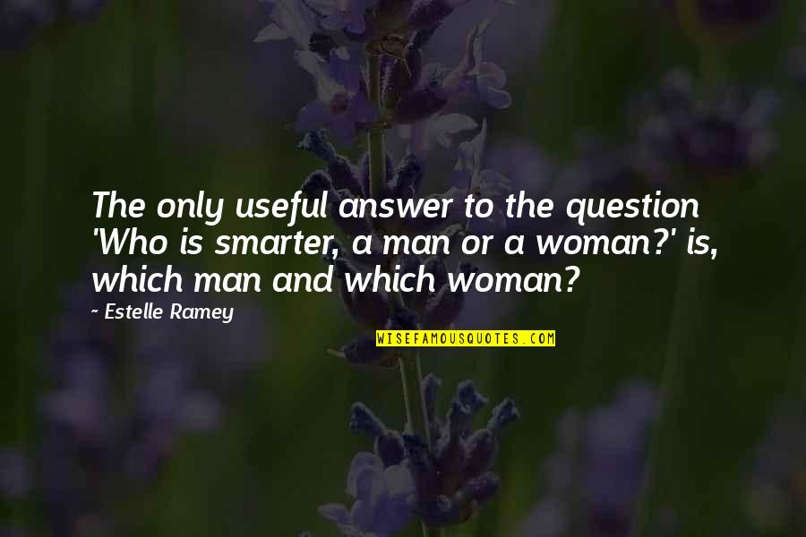 Squibb Quotes By Estelle Ramey: The only useful answer to the question 'Who