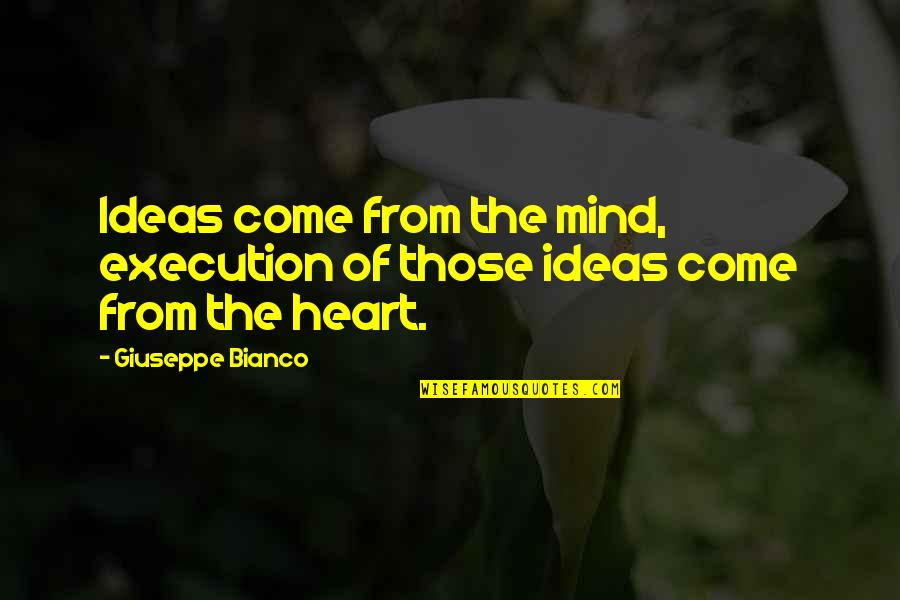 Squibb Quotes By Giuseppe Bianco: Ideas come from the mind, execution of those