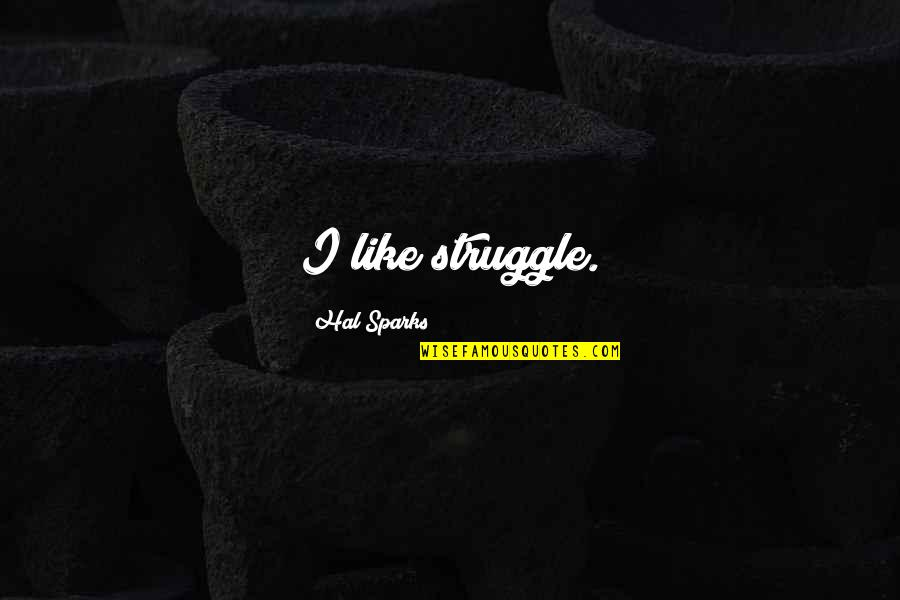Squibb Quotes By Hal Sparks: I like struggle.