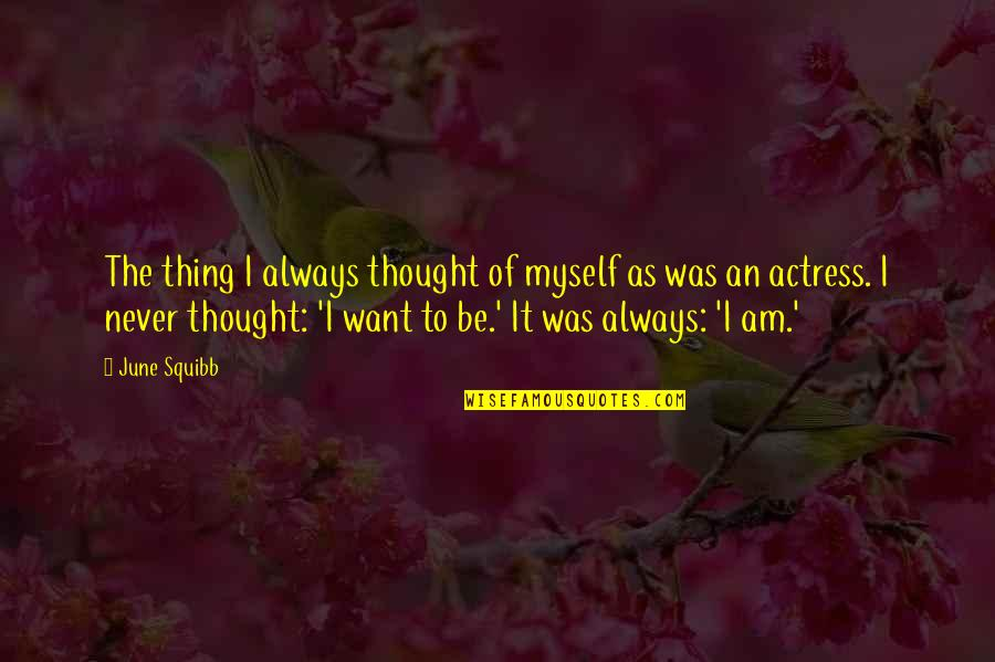 Squibb Quotes By June Squibb: The thing I always thought of myself as