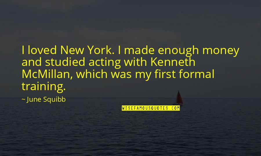 Squibb Quotes By June Squibb: I loved New York. I made enough money