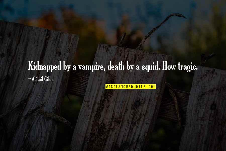 Squid Quotes By Abigail Gibbs: Kidnapped by a vampire, death by a squid.