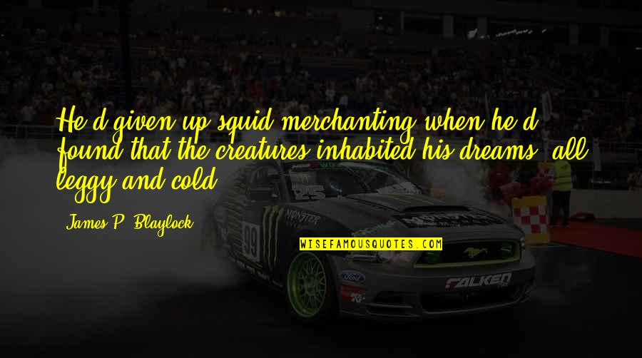 Squid Quotes By James P. Blaylock: He'd given up squid merchanting when he'd found