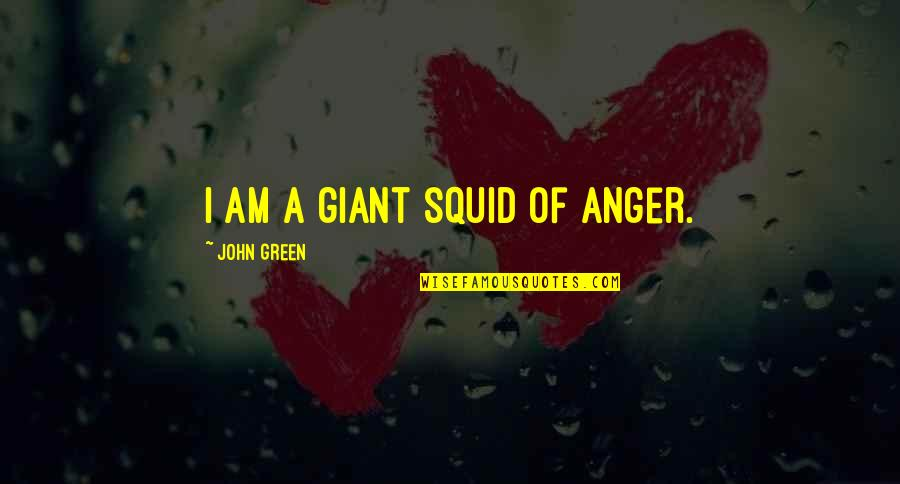 Squid Quotes By John Green: I am a giant squid of anger.