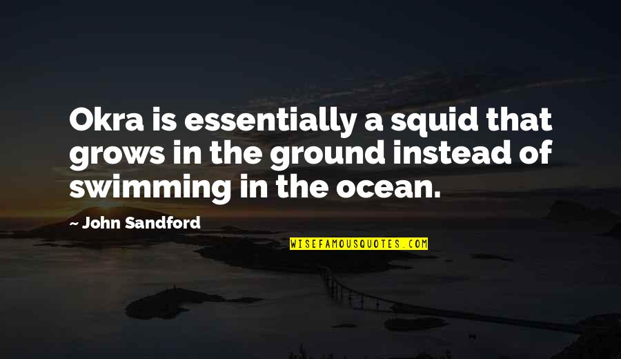 Squid Quotes By John Sandford: Okra is essentially a squid that grows in