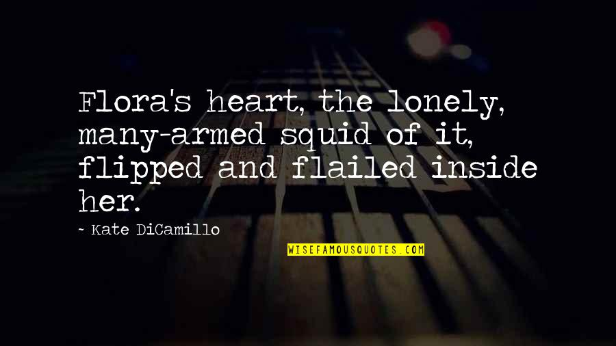 Squid Quotes By Kate DiCamillo: Flora's heart, the lonely, many-armed squid of it,