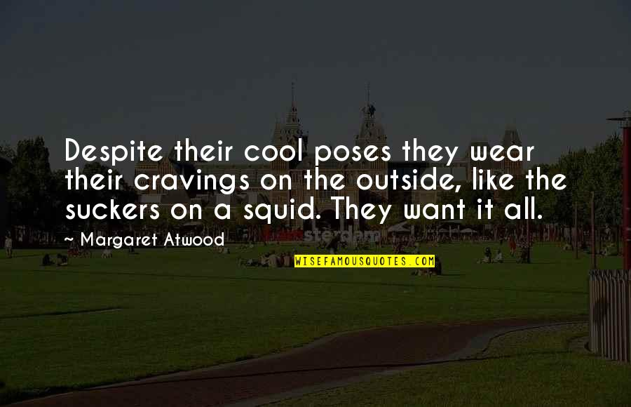 Squid Quotes By Margaret Atwood: Despite their cool poses they wear their cravings