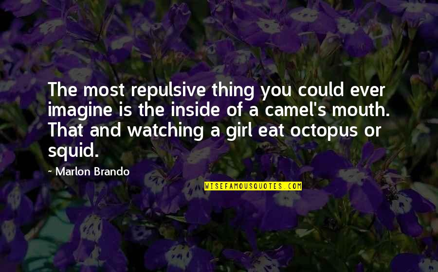 Squid Quotes By Marlon Brando: The most repulsive thing you could ever imagine