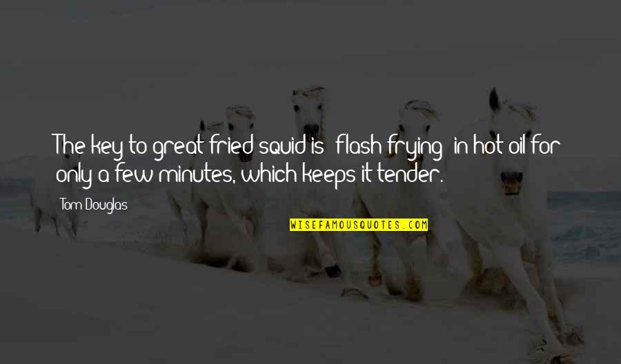 Squid Quotes By Tom Douglas: The key to great fried squid is 'flash-frying'