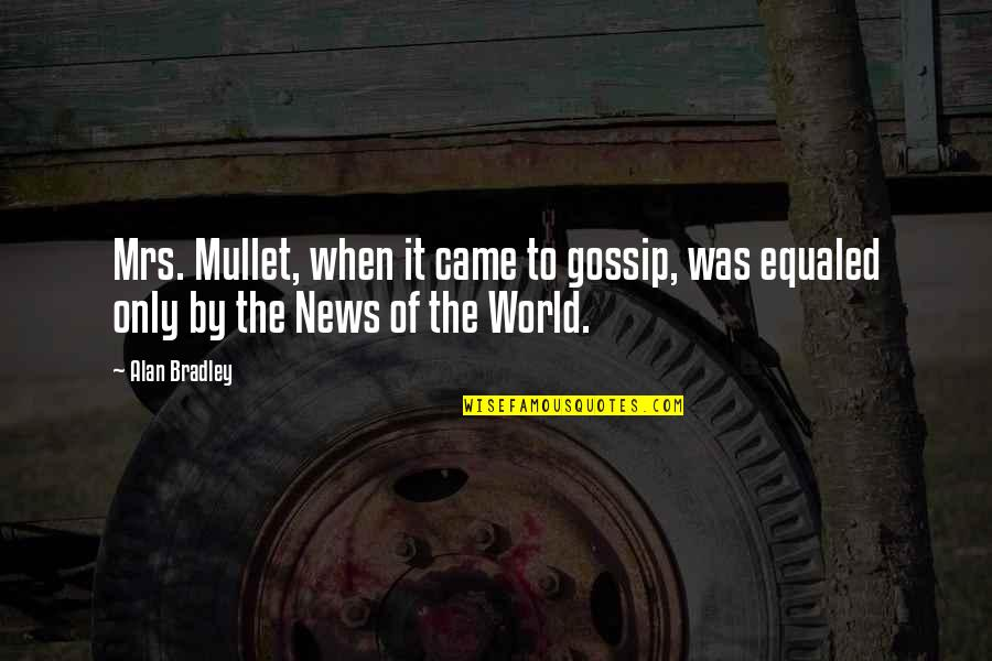 Squint Eye Quotes By Alan Bradley: Mrs. Mullet, when it came to gossip, was