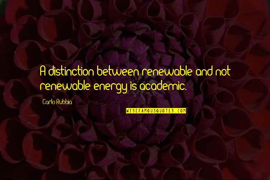Squint Eye Quotes By Carlo Rubbia: A distinction between renewable and not renewable energy