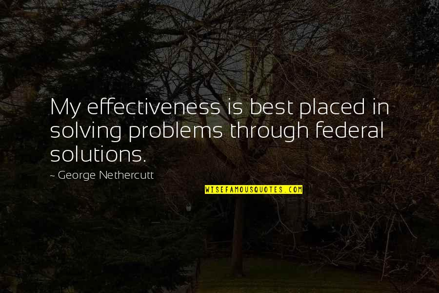 Squint Eye Quotes By George Nethercutt: My effectiveness is best placed in solving problems