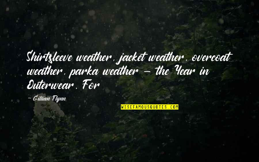 Squint Eye Quotes By Gillian Flynn: Shirtsleeve weather, jacket weather, overcoat weather, parka weather