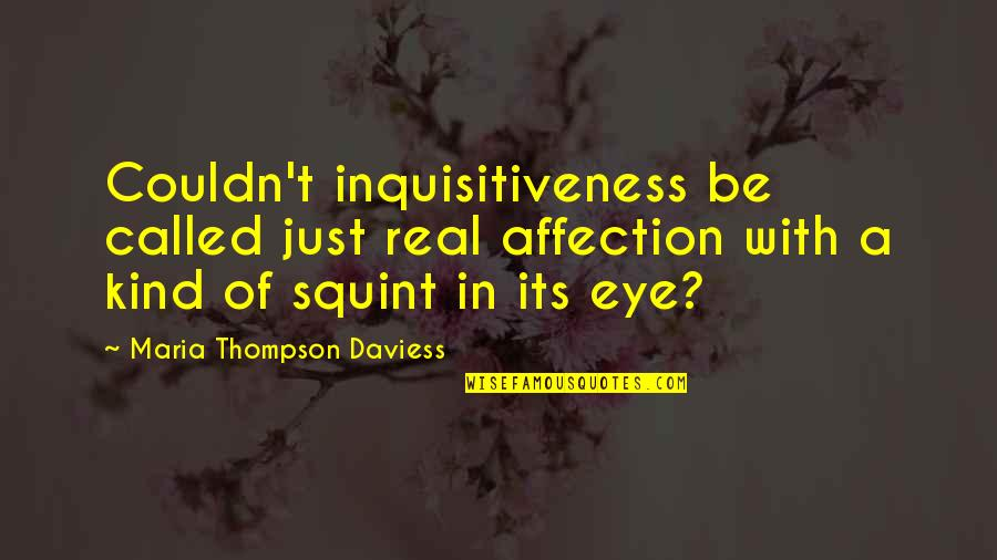 Squint Eye Quotes By Maria Thompson Daviess: Couldn't inquisitiveness be called just real affection with