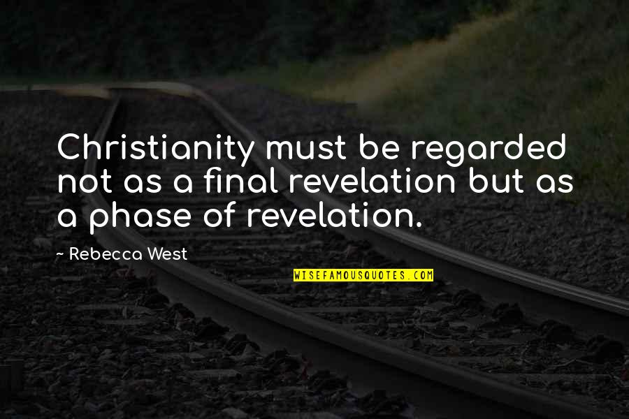 Squint Eye Quotes By Rebecca West: Christianity must be regarded not as a final
