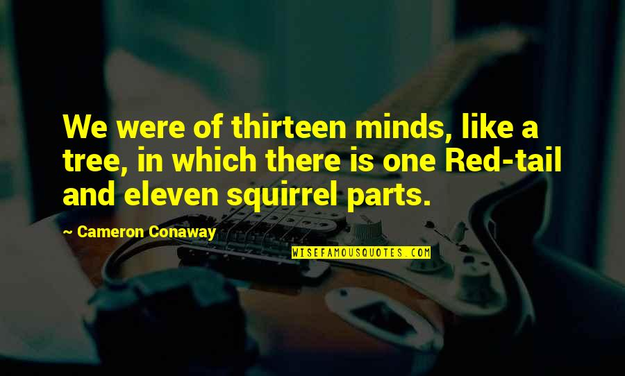 Squirrel Quotes By Cameron Conaway: We were of thirteen minds, like a tree,