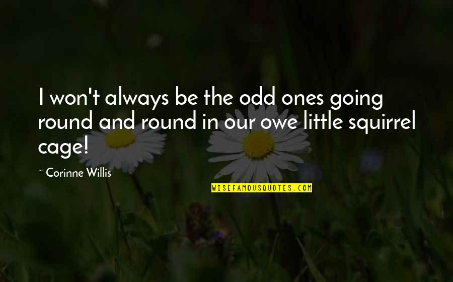 Squirrel Quotes By Corinne Willis: I won't always be the odd ones going