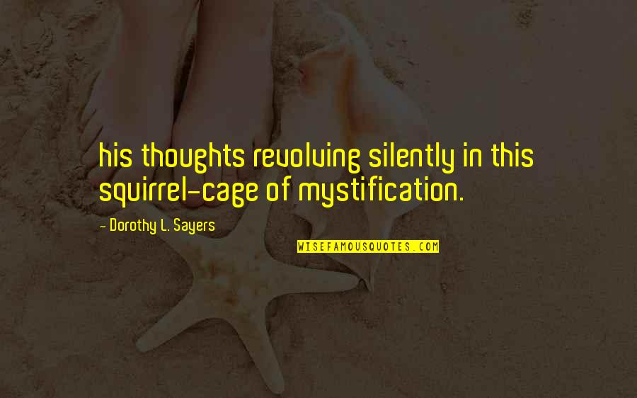 Squirrel Quotes By Dorothy L. Sayers: his thoughts revolving silently in this squirrel-cage of