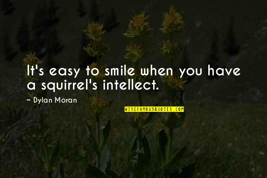 Squirrel Quotes By Dylan Moran: It's easy to smile when you have a