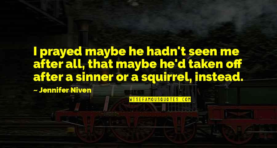 Squirrel Quotes By Jennifer Niven: I prayed maybe he hadn't seen me after