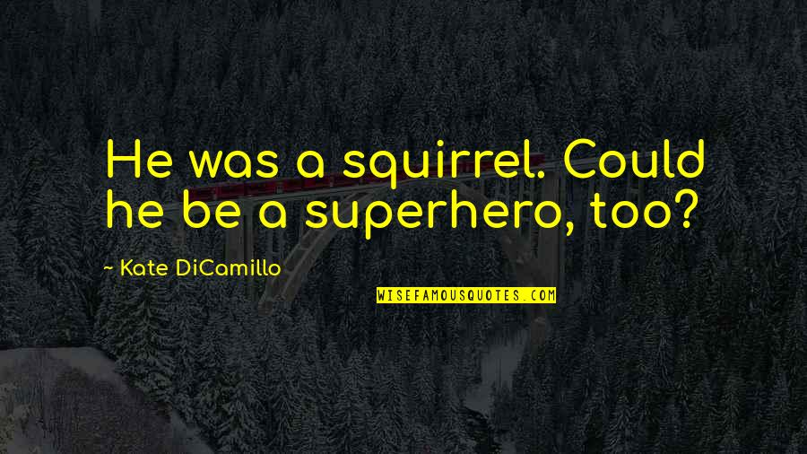 Squirrel Quotes By Kate DiCamillo: He was a squirrel. Could he be a