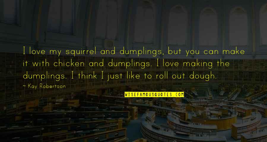 Squirrel Quotes By Kay Robertson: I love my squirrel and dumplings, but you