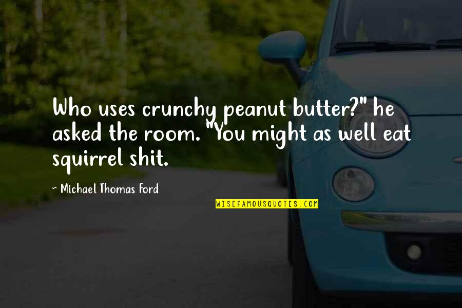 "Squirrel Quotes By Michael Thomas Ford: Who uses crunchy peanut butter?"" he asked the"