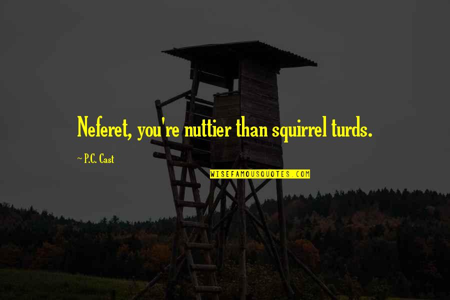 Squirrel Quotes By P.C. Cast: Neferet, you're nuttier than squirrel turds.