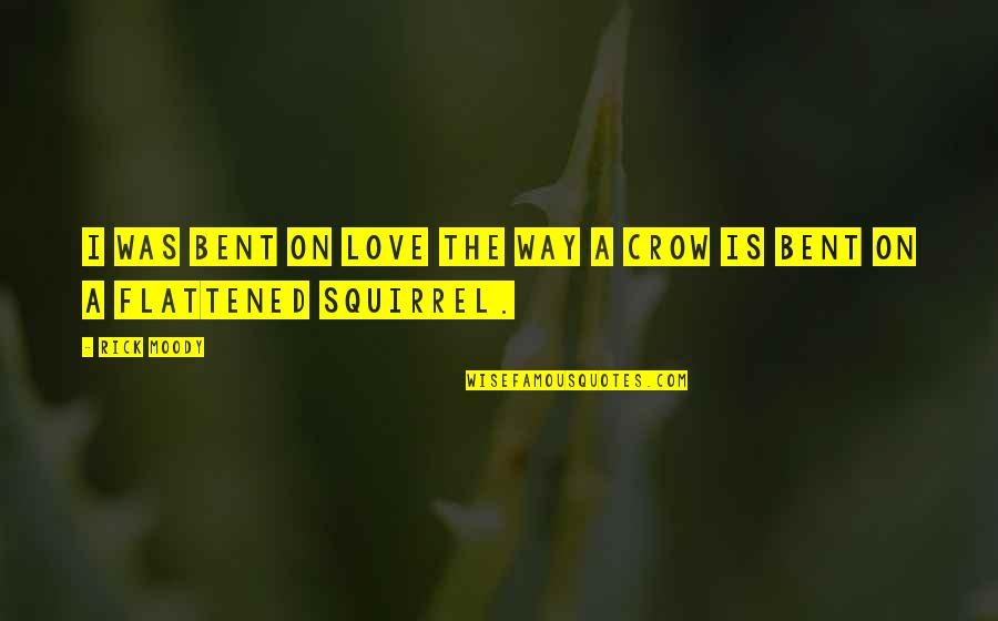 Squirrel Quotes By Rick Moody: I was bent on love the way a