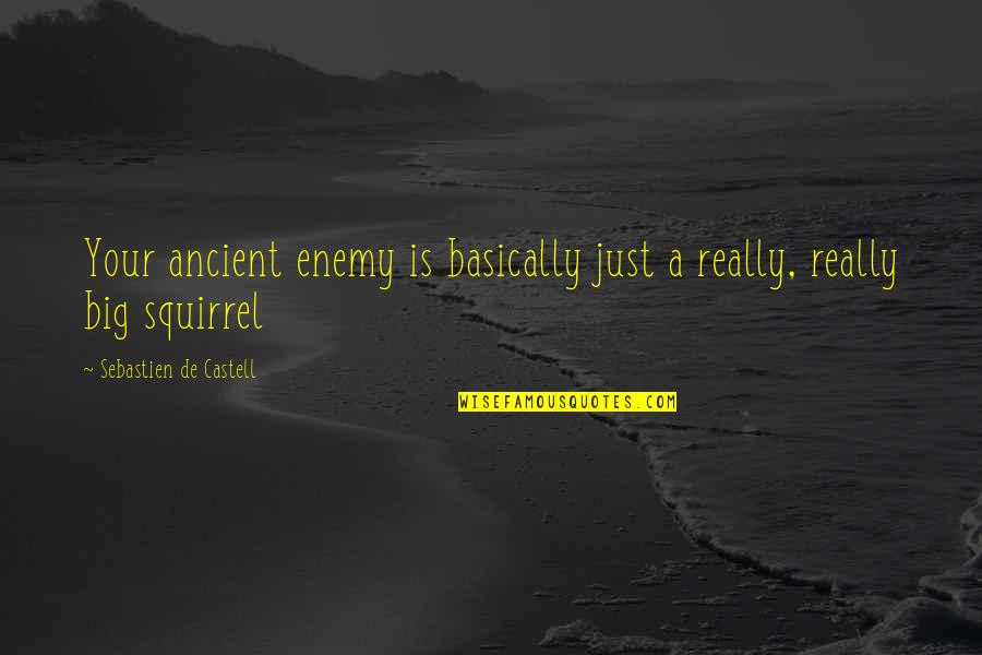 Squirrel Quotes By Sebastien De Castell: Your ancient enemy is basically just a really,
