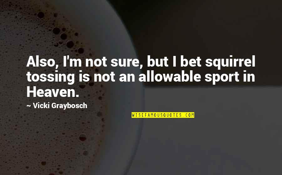 Squirrel Quotes By Vicki Graybosch: Also, I'm not sure, but I bet squirrel