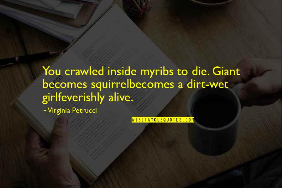Squirrel Quotes By Virginia Petrucci: You crawled inside myribs to die. Giant becomes