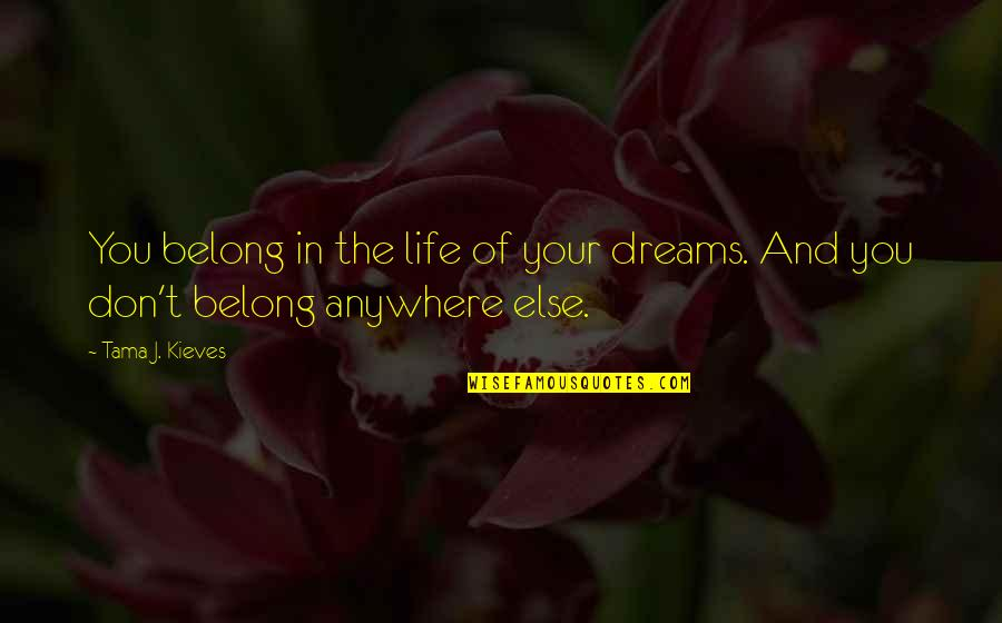 Sr50 Insurance Quotes By Tama J. Kieves: You belong in the life of your dreams.
